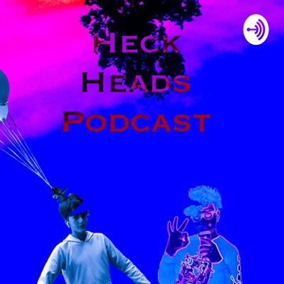 Heck Heads Podcast