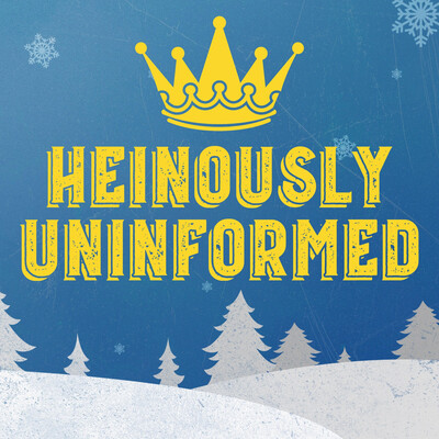 Heinously Uninformed