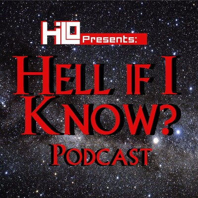 Hell If I Know Podcast