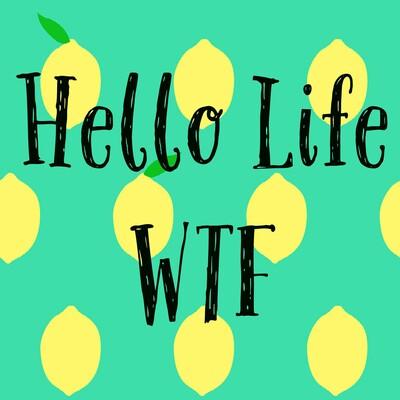 Hello Life WTF