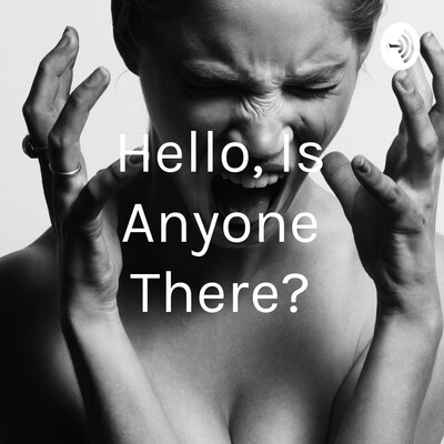 Hello, Is Anyone There?