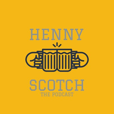 Henny x Scotch The Podcast