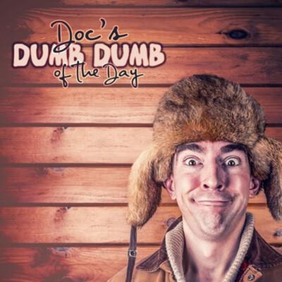 Doc's Dumb Dumb of the Day
