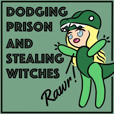 Dodging Prison and Stealing Witches