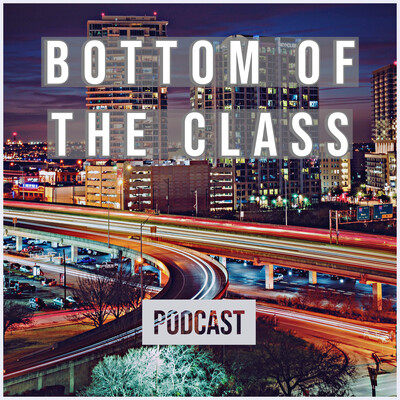 Bottom Of The Class Podcast