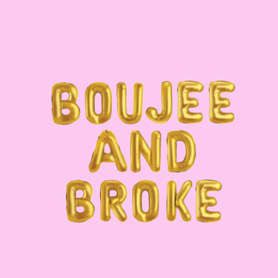 Boujee & Broke