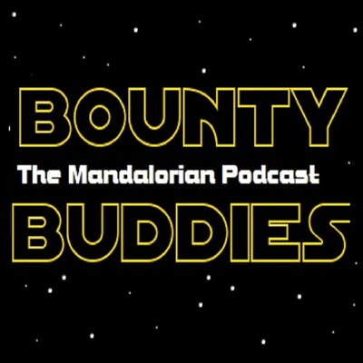 Bounty Buddies - The Mandalorian Podcast