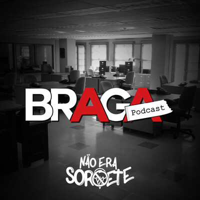 Braga Podcast