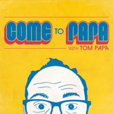 COME TO PAPA with Tom Papa