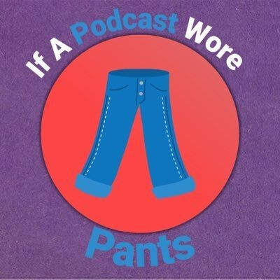 If a Podcast wore pants
