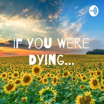 If You Were Dying...