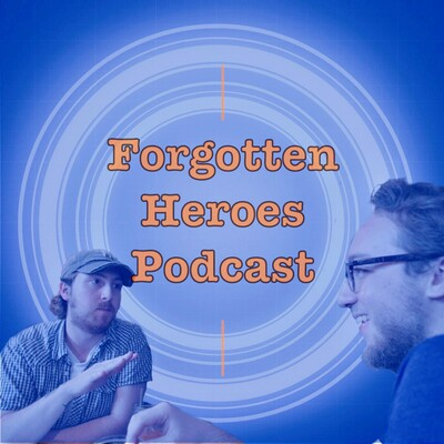 Forgotten Heroes Podcast