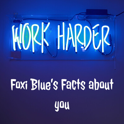 Foxi Blue's Facts about you