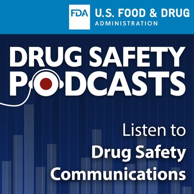 Food and Drug Administration Drug Safety Podcast