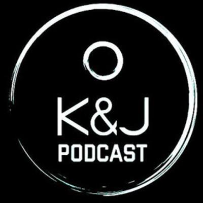 K&J Podcast