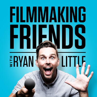 Filmmaking Friends with Ryan Little