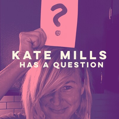 Kate Mills Has A Question