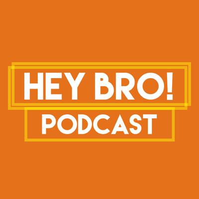 Hey Bro! Podcast