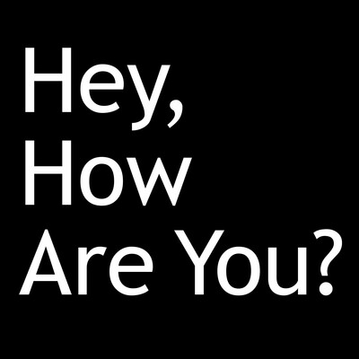 Hey, How Are You?