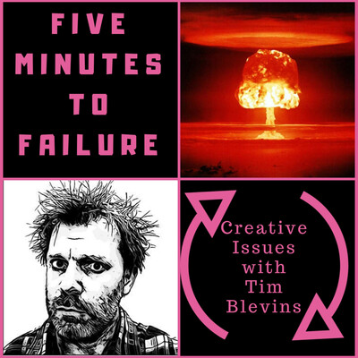 Five Minutes To Failure: Creative Issues With Tim Blevins