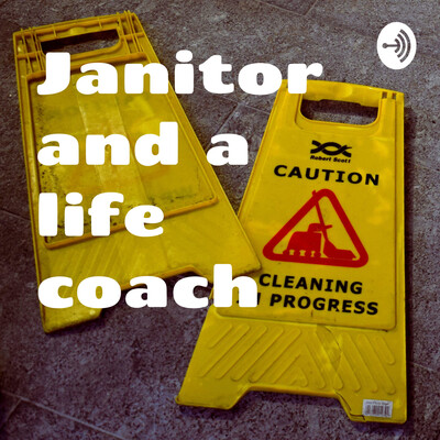Janitor and a life coach