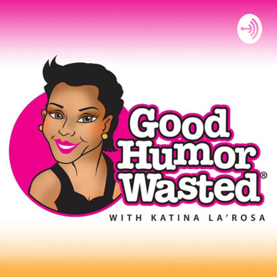 Good Humor Wasted with Katina LaRosa