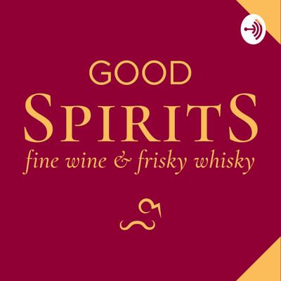 Good Spirits: Fine Wine & Frisky Whisky