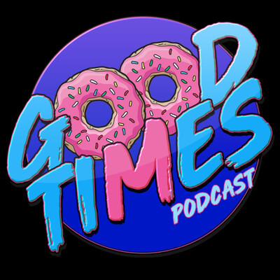 Good Times Podcast