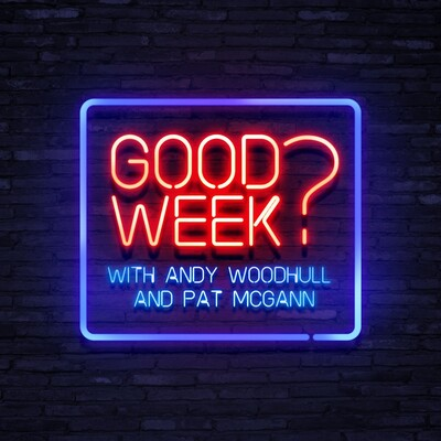 Good Week? with Andy Woodhull and Pat McGann