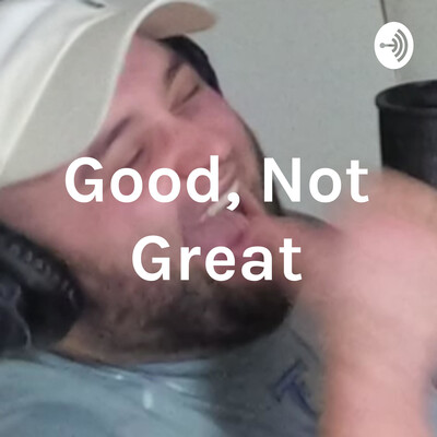 Good, Not Great