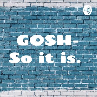 GOSH- So it is.