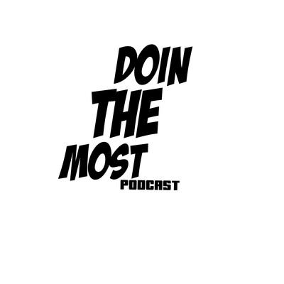 DoinTHEmost Podcast