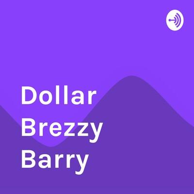 Dollar Brezzy Barry