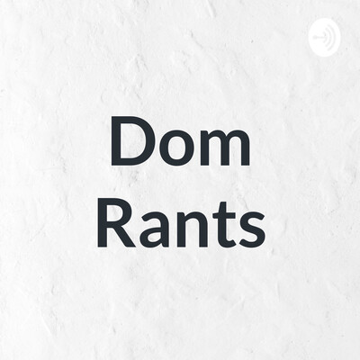 Dom Rants