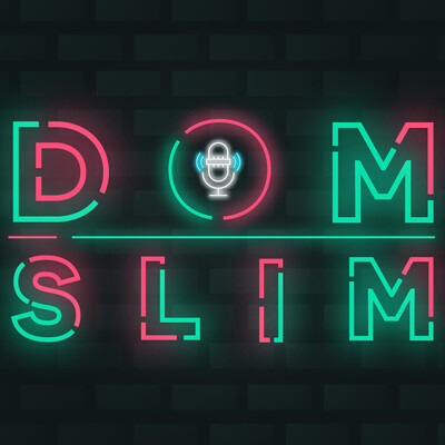 Dom Slim Podcast