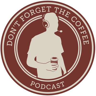 Don't Forget The Coffee