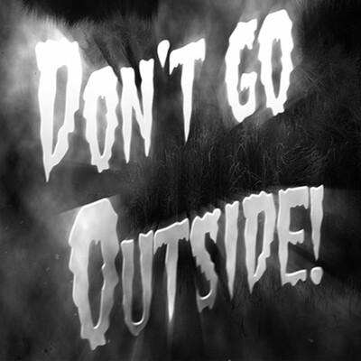 Don't Go Outside