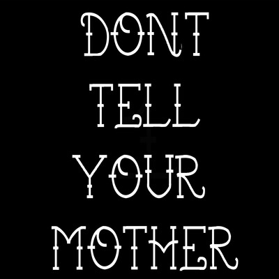 Don't Tell Your Mother