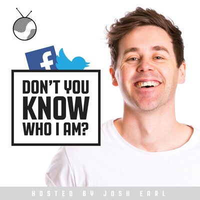 Don't You Know Who I Am? Hosted by Josh Earl