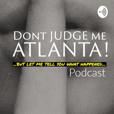 Dont Judge Me ATL - Podcast