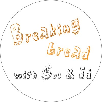 Breaking Bread With Gus & Ed Podcast