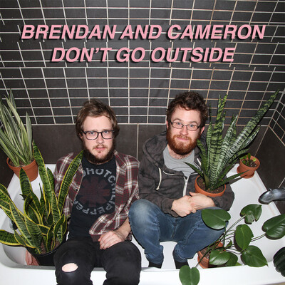Brendan and Cameron Don't Go Outside