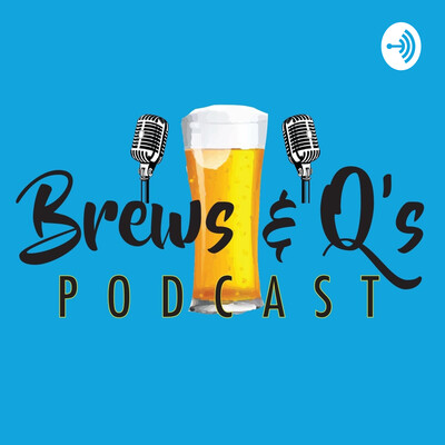 Brews & Q's Podcast