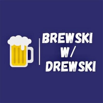 Brewski with Drewski