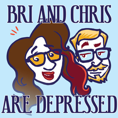 Bri And Chris Are Depressed