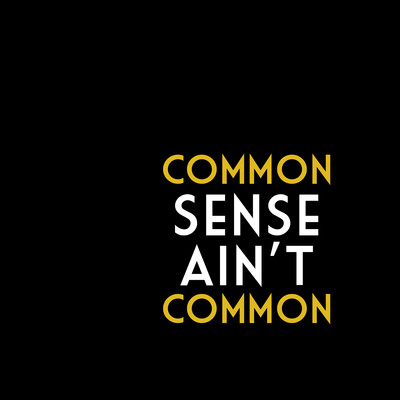 Common Sense Ain't Common