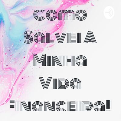Como Salvei A Minha Vida Financeira!!