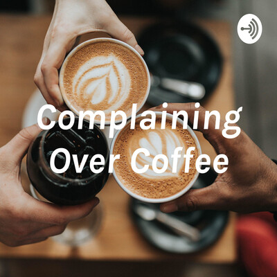 Complaining Over Coffee