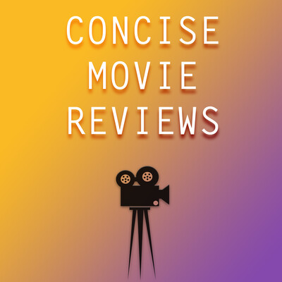 CONCISE MOVIE REVIEWS FOR THE BUSY MOVIE GO-ER