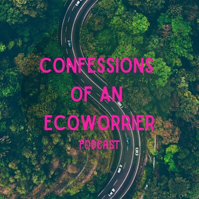Confessions of an Ecoworrier